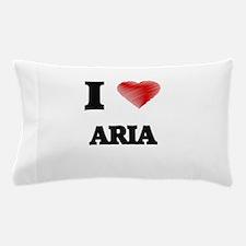 I Love Aria Pillow Case