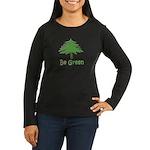 Be Green Women's Long Sleeve Dark T-Shirt