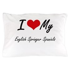 I Love My English Springer Spaniels Pillow Case