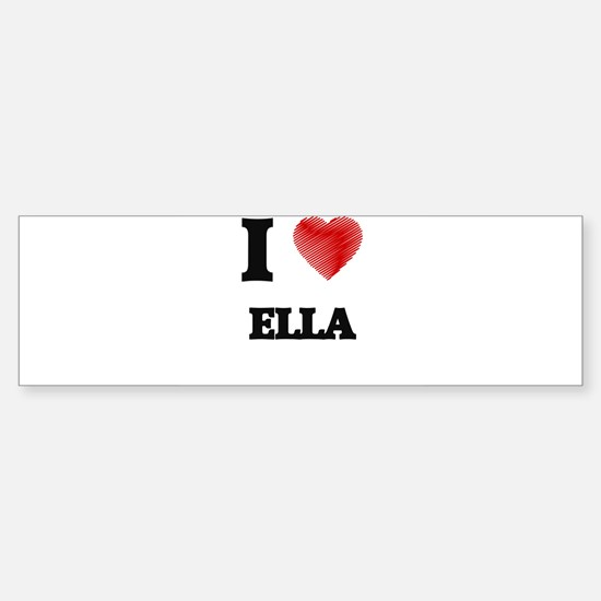 I Love Ella Bumper Bumper Bumper Sticker