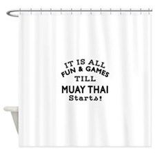 It is all fun and game till Muay Th Shower Curtain