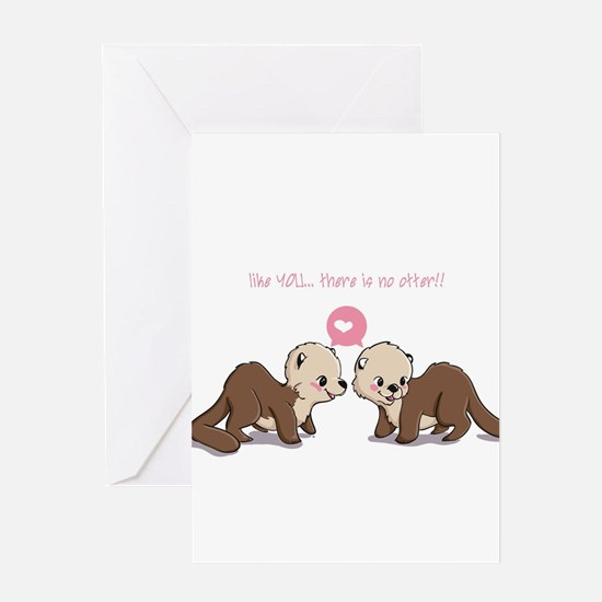 like you...there is no otter Greeting Cards