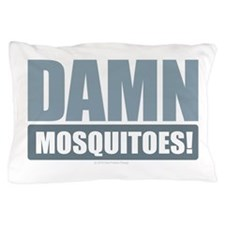 Damn Mosquitoes Pillow Case