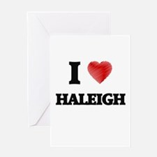I Love Haleigh Greeting Cards