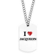 I Love Jacquelyn Dog Tags