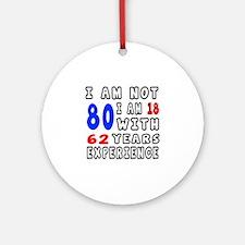 I am not 80 Birthday Designs Round Ornament