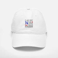 I am not 76 Birthday Designs Baseball Baseball Cap