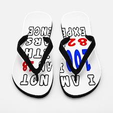 I am not 100 Birthday Designs Flip Flops