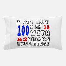 I am not 100 Birthday Designs Pillow Case