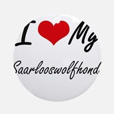 I Love My Saarlooswolfhonds Round Ornament