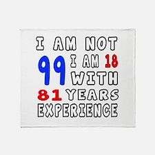 I am not 99 Birthday Designs Throw Blanket