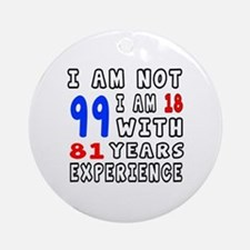 I am not 99 Birthday Designs Round Ornament