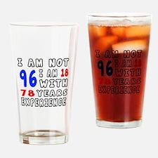 I am not 96 Birthday Designs Drinking Glass