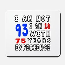 I am not 93 Birthday Designs Mousepad