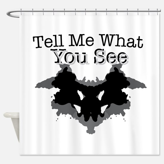 What You See Shower Curtain