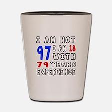 I am not 97 Birthday Designs Shot Glass