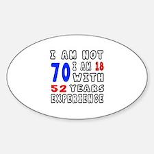 I am not 70 Birthday Designs Sticker (Oval)