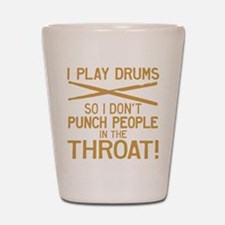 I Play Drums So I Don't Punch Shot Glass