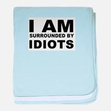 i am surrounded by idiots baby blanket