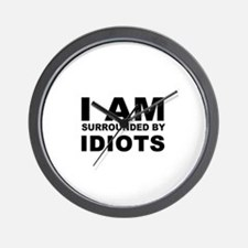 i am surrounded by idiots Wall Clock