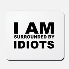 i am surrounded by idiots Mousepad
