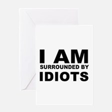 i am surrounded by idiots Greeting Cards