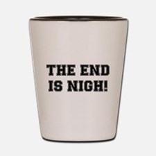 THE END IS NIGH! Shot Glass