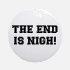 THE END IS NIGH! Round Ornament