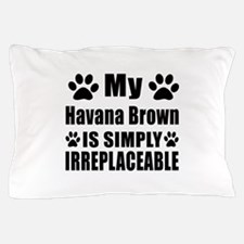 My Havana Brown cat is simply irreplac Pillow Case