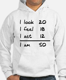I Look I Feel I Act I Am 50 Hoodie