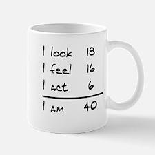 I Look I Feel I Act I Am 40 Mugs