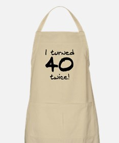 I Turned 40 Twice 80th Birthday Apron