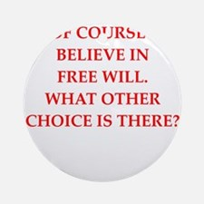free will Round Ornament