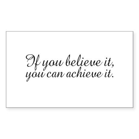 Believe it and Achieve It Rectangle Sticker