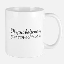 Believe it and Achieve It Small Small Mug