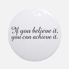 Believe it and Achieve It Ornament (Round)