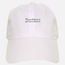 Believe it and Achieve It Baseball Baseball Cap