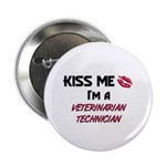 Kiss Me I'm a VETERINARIAN TECHNICIAN Button