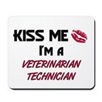 Kiss Me I'm a VETERINARIAN TECHNICIAN Mousepad