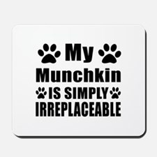 My Munchkin cat is simply irreplaceable Mousepad