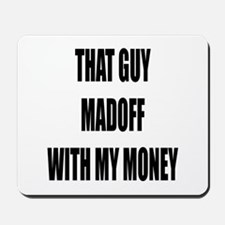 Madoff With My Money Mousepad