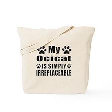 My Ocicat cat is simply irreplaceable Tote Bag