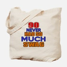 90 Never Had So Much Swag Tote Bag