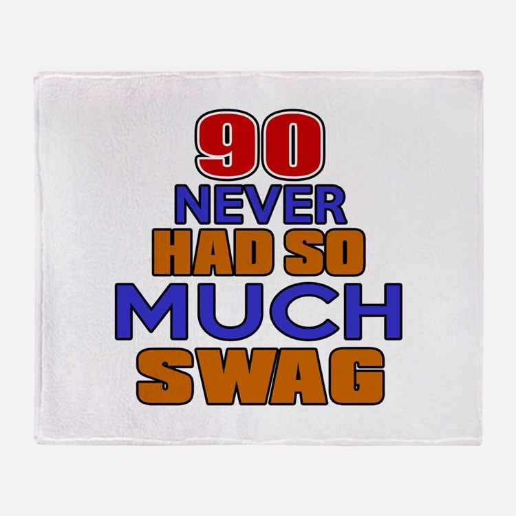 90 Never Had So Much Swag Throw Blanket