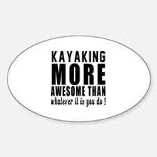 Kayaking More Awesome Designs Sticker (Oval)