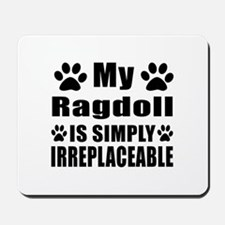 My Ragdoll cat is simply irreplaceable Mousepad