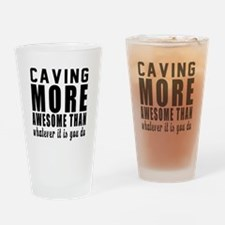 Caving More Awesome Designs Drinking Glass
