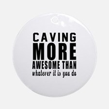 Caving More Awesome Designs Round Ornament
