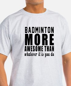 Badminton More Awesome Designs T-Shirt