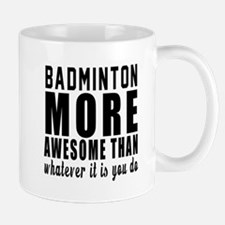 Badminton More Awesome Designs Mug